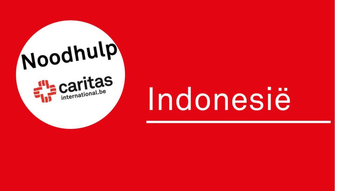 Caritas International België Noodhulp Indonesië. Caritas maakt 40.000€ vrij en roept op tot giften