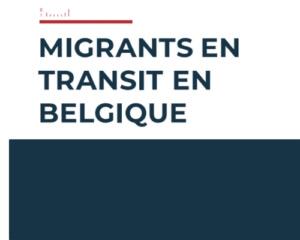 Migrants en transit en Belgique – Recommandations pour une approche plus humaine