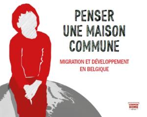 Penser une maison commune - Migration et développement en Belgique