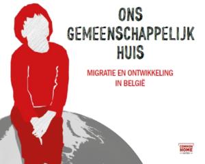 Ons gemeenschappelijk huis - migratie en ontwikkeling in België