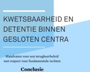 Kwetsbaarheid en detentie binnen gesloten centra: conclusie