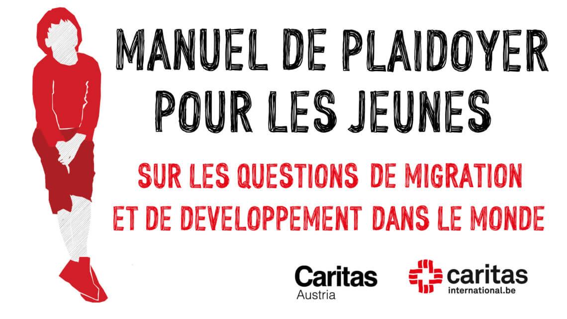 Caritas International Belgique Manuel de plaidoyer pour les jeunes sur les questions de migration et de développement dans le monde