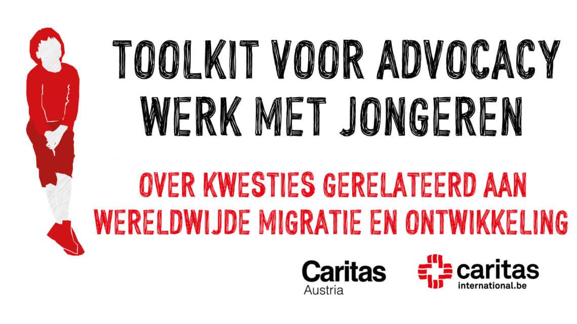 Caritas International België Toolkit voor advocacywerk met jongeren over kwesties gerelateerd aan wereldwijde migratie en ontwikkeling